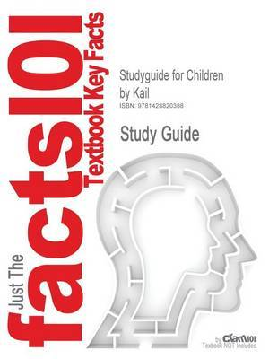Studyguide for Children by Kail, ISBN 9780130857637 by Cram101 Textbook Reviews