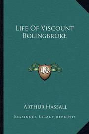 Life of Viscount Bolingbroke by Arthur Hassall