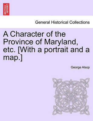 A Character of the Province of Maryland, Etc. [With a Portrait and a Map.] by George Alsop image