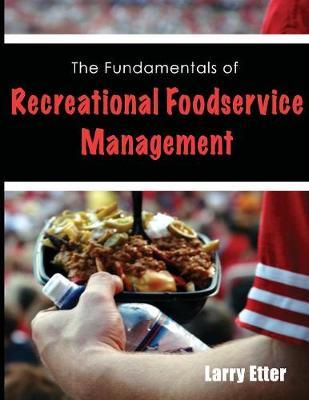 The Fundamentals of Recreational Foodservice Management by Larry Etter