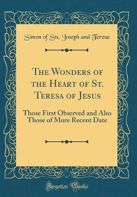 The Wonders of the Heart of St. Teresa of Jesus by Simon of Sts Joseph and Teresa