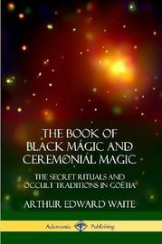 The Book of Black Magic and Ceremonial Magic by Arthur Edward Waite
