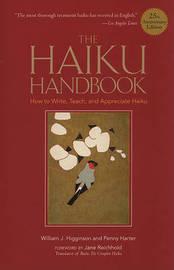 The Haiku Handbook: How to Write, Teach, and Appreciate Haiku by William J. Higginson image
