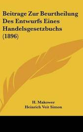 Beitrage Zur Beurtheilung Des Entwurfs Eines Handelsgesetzbuchs (1896) by H Makower image