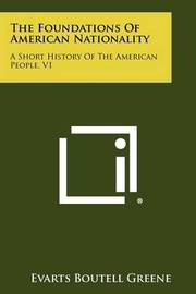 The Foundations of American Nationality: A Short History of the American People, V1 by Evarts Boutell Greene