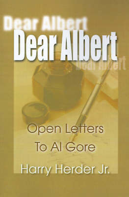 Dear Albert: Open-Letters to Al Gore Mostly Concerning the Environment by Harry J Herder, Jr