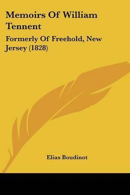 Memoirs Of William Tennent: Formerly Of Freehold, New Jersey (1828) by Elias Boudinot