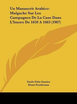 Un Manuscrit Arabico-Malgache Sur Les Campagnes de La Case Dans L'Imoro de 1659 a 1663 (1907) by Emile Felix Gautier