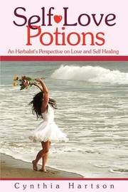 Self-Love Potions: An Herbalist's Perspective on Love and Self Healing by Cynthia Hartson image