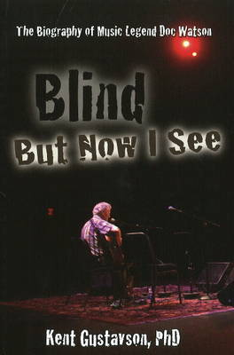 Blind But Now I See: The Biography of Music Legend Doc Watson by Kent Gustavson image