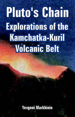 Pluto's Chain: Explorations of the Kamchatka-Kuril Volcanic Belt by Yevgeni Markhinin image
