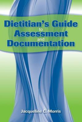 Dietitian's Guide To Assessment And Documentation by Jacqueline Morris