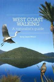 West Coast Walking: a Naturalist's Guide by Kerry-Jayne Wilson