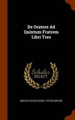 de Oratore Ad Quintum Fratrem Libri Tres by Marcus Tullius Cicero image