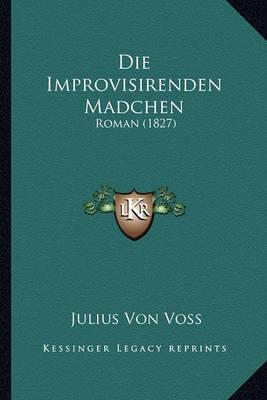 Die Improvisirenden Madchen: Roman (1827) by Julius Von Voss