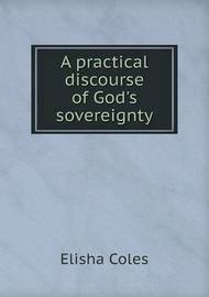 A Practical Discourse of God's Sovereignty by Elisha Coles Jr image
