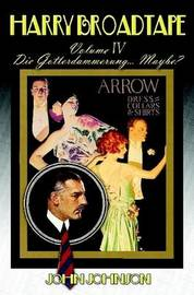 Harry Broadtape - Volume IV - Die Gotterdammerung... Maybe? by John Johnson