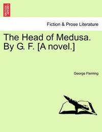 The Head of Medusa. by G. F. [A Novel.] by George Fleming