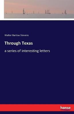 Through Texas by Walter Barlow Stevens