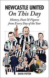 Newcastle United on This Day by David Potter