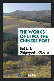 The Works of Li Po, the Chinese Poet by Bai Li