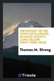The History of the Town of Flatbush, in Kings County, Long-Island. [new-York-1842] by Thomas M Strong image