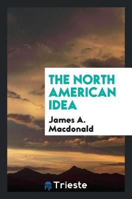The North American Idea by James A MacDonald