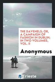 The Davenels; Or, a Campaign of Fashion in Dublin; In Two Volumes, Vol. II by * Anonymous image
