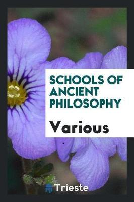 Schools of Ancient Philosophy by Various ~