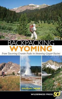 Backpacking Wyoming by Douglas Lorain