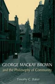 George Mackay Brown and the Philosophy of Community by Timothy C Baker