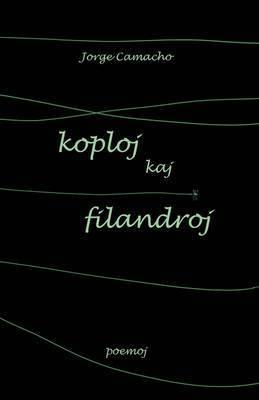 Koploj Kaj Filandroj (Originalaj Poemoj En Esperanto) by Jorge Camacho