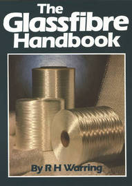 The Glassfibre Handbook by R.H. Warring