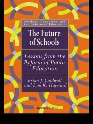 The Future Of Schools by Brian J. Caldwell image