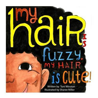 My Hair Is Fuzzy My Hair Is Cute by Toni Winston