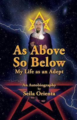 As Above So Below: My Life as a Hermetic Adept by Seila Orienta image