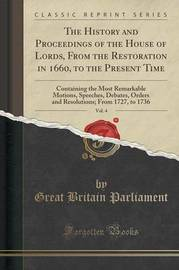 The History and Proceedings of the House of Lords, from the Restoration in 1660, to the Present Time, Vol. 4 by Great Britain Parliament