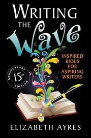 Writing the Wave: Inspired Rides for Aspiring Writers by Elizabeth Ayres