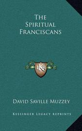 The Spiritual Franciscans by David Saville Muzzey