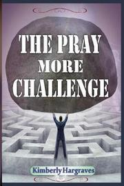 The Pray More Challenge by Kimberly Hargraves image