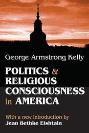 Politics and Religious Consciousness in America by George Armstrong Kelly