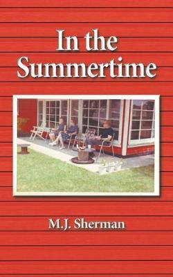 In the Summertime by M J Sherman