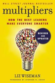 Multipliers, Revised and Updated by Liz Wiseman