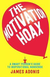 The Motivation Hoax: A Smart Person's Guide to Inspirational Nonsense by James Adonis image