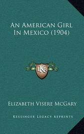 An American Girl in Mexico (1904) by Elizabeth Visere McGary