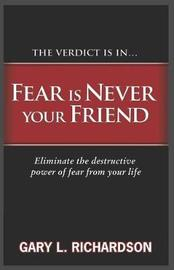 Fear Is Never Your Friend by Gary L. Richardson