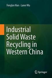Industrial Solid Waste Recycling in Western China by Fenglan Han