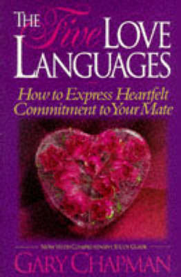 The Five Love Languages : How to Express Heartfelt Commitment to Your Mate by Gary Chapman