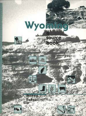 Wyoming: A Source Book by Roy A Jordan