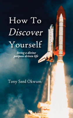 How To Discover Yourself by Tony, Seed Okwum